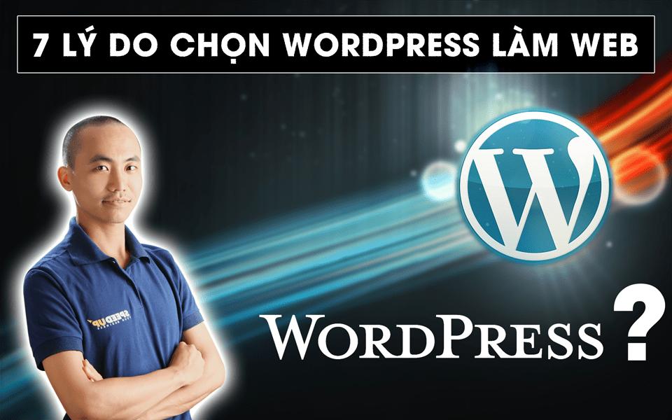 7 lý do khiến cho tôi chọn Wordpress để làm website